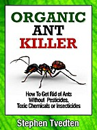 Organic Ant Killer: How To Get Rid of Ants…