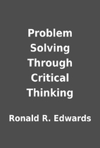 Problem Solving Through Critical Thinking by…