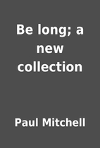 Be long; a new collection by Paul Mitchell