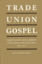 Trade Union Gospel: Christianity and Labor…