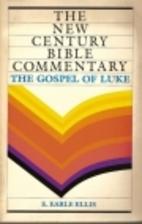 The Gospel of Luke by E. Earle Ellis
