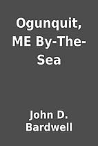 Ogunquit, ME By-The-Sea by John D. Bardwell