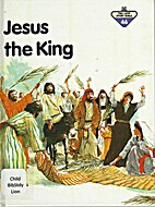 Jesus the King (The Lion Story Bible 46) by…