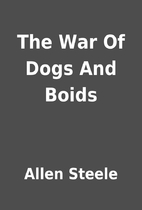 The War Of Dogs And Boids by Allen Steele