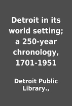 Detroit in its world setting; a 250-year…