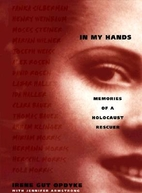 In My Hands: Memories of a Holocaust Rescuer…