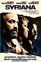 Syriana [2005 film] by Stephen Gaghan