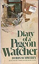 Diary of a Pigeon Watcher by Doris Schwerin
