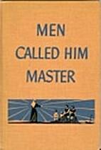 Men Called Him Master by Elwyn Allen Smith