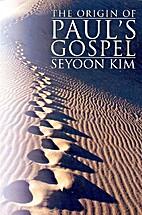 Origin of Paul's Gospel by Seyoon Kim