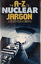 The A-Z of Nuclear Jargon by Jonathon Green