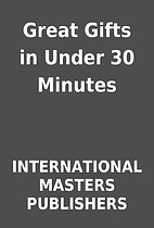 Great Gifts in Under 30 Minutes by…