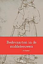 Bedevaarten in de middeleeuwen by M. Boshart