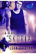 A Slave in Skoria by John Tristan