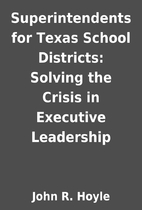 Superintendents for Texas School Districts:…