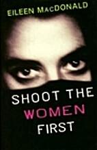 Shoot the Women First by Eileen MacDonald