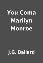 You Coma Marilyn Monroe by J.G. Ballard