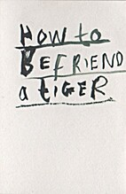 HOW TO BEFRIEND A TIGER by Faye Moorhouse