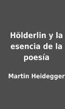 Hölderlin y la esencia de la poesía by…