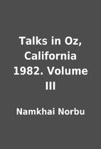 Talks in Oz, California 1982. Volume III by…