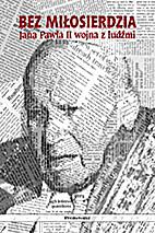 BEZ MIŁOSIERDZIA. Jana Pawła II wojna z…