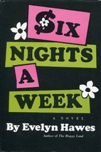 Six nights a week by Evelyn Hawes
