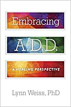 Embracing A.D.D.: A Healing Perspective by…