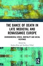 The dance of death in late Medieval and Renaissance Europe : environmental stress, mortality and social response - Andrea Kiss