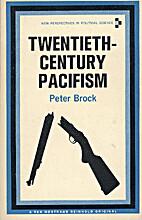 Twentieth-century pacifism by Peter Brock