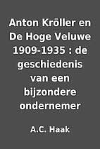 Anton Kröller en De Hoge Veluwe 1909-1935 :…