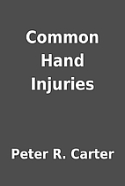 Common Hand Injuries by Peter R. Carter