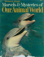 Marvels & mysteries of our animal world by…