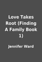 Love Takes Root (Finding A Family Book 1) by…