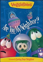 VeggieTales: Are You My Neighbor? Are you my…