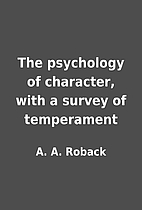 The psychology of character, with a survey…