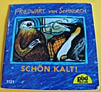 Friedwart von Schnorch, Schön kalt!;…