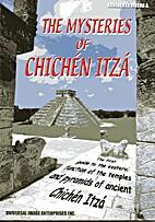 The Mysteries of Chichen Itza by ADALBERTO…