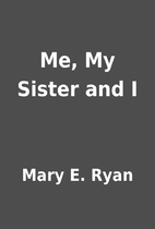 Me, My Sister and I by Mary E. Ryan