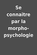 Se connaitre par la morpho-psychologie