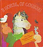 A Horse, of Course! by Barbara Kunz Loots