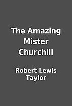 The Amazing Mister Churchill by Robert Lewis…