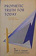 Prophetic Truth for Today by AJohn E. Dahlin