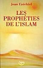 Les prophéties de l'Islam by Jean Ezéchiel