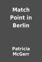 Match Point in Berlin by Patricia McGerr