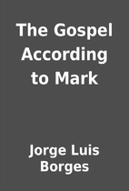 The Gospel According to Mark by Jorge Luis…