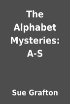 The Alphabet Mysteries: A-S by Sue Grafton