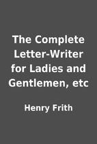 The Complete Letter-Writer for Ladies and…