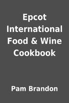 Epcot International Food & Wine Cookbook by…