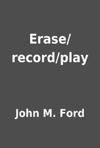 Erase/record/play by John M. Ford