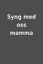 Syng med oss mamma
